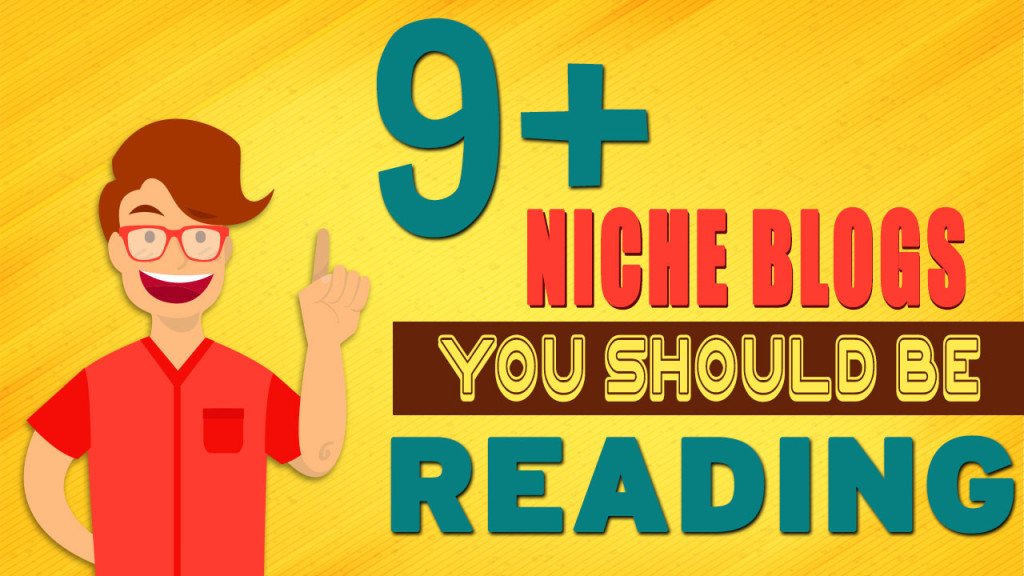 9+ Niche Blogs you Should be Reading