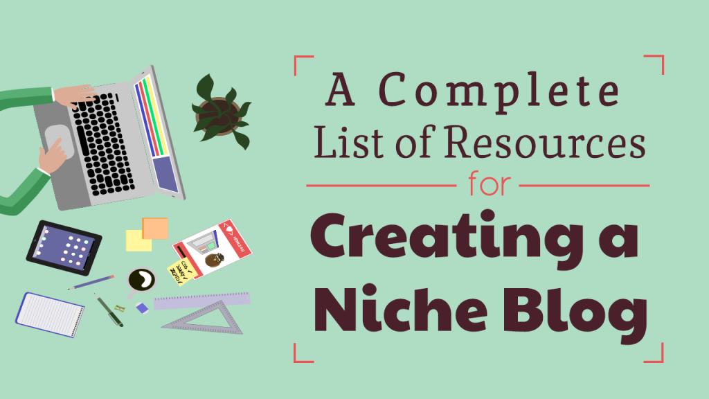A Complete List of Resources for Creating a Niche Blog