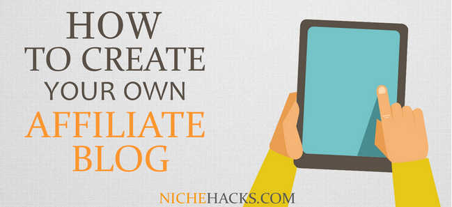 How To Create Your Own Affiliate Blog